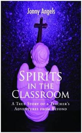 """Spirits In The Classroom: True Stories of """"Adventures from Beyond"""""""